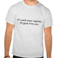 if_i_want_your_opinion_ill_give_it_to_you_tshirt-rd5a5cafb974241b7949c7a6e6d5e6b0a_804gs_324