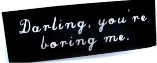 darling-youre-boring-me--pin-brooch-182-org